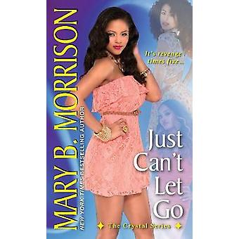Just Can't Let Go by Just Can't Let Go - 9781617730788 Book