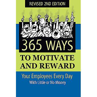 365 Ways to Motivate and Reward Your Employees Every Day - With Little