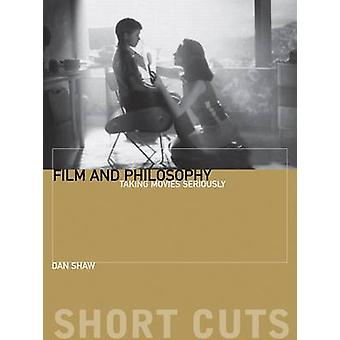 Film and Philosophy - Taking Movies Seriously by Dan Shaw - 9781905674