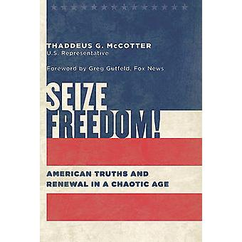 Seize Freedom! - American Truths and Renewal in a Chaotic Age by Thadd