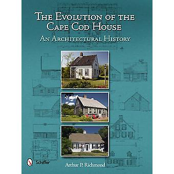 The Evolution of the Cape Cod House - An Architectural History by Arth