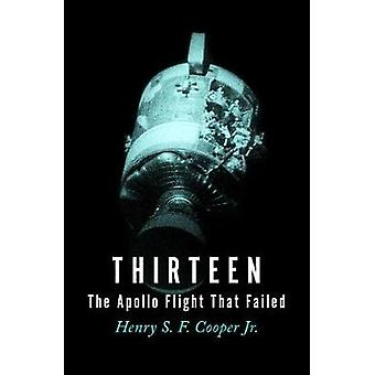 Thirteen - The Apollo Flight That Failed by Henry S. F. Cooper - Jr. -