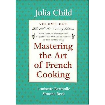 Mastering the Art of French Cooking - Volume 1 (Revised edition) by Ju