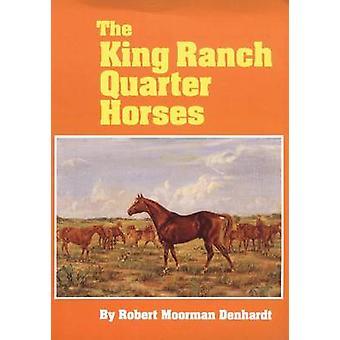 The King Ranch Quarter hester og noe av ranchen og mennene som avlet dem ved Denhardt & Robert Moorman