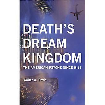 Deaths Dream Kingdom The American Psyche Since 911 by Davis & Walter A.