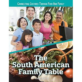 South American Family Table by Kathryn Hulick