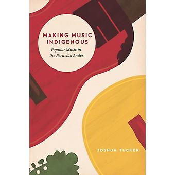 Making Music Indigenous by Joshua Tucker