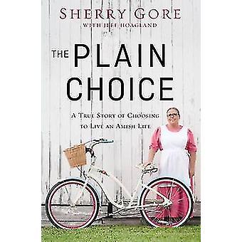 De gewone keuze een waar verhaal van het kiezen om een Amish leven te leiden door Sherry Gore & met Jeff Hoagland