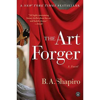 The Art Forger A Novel by Shapiro & B. A.