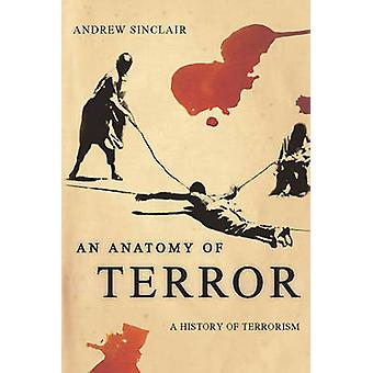 An Anatomy of Terror A History of Terrorism by Sinclair & Andrew