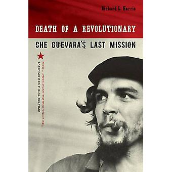 Death of a Revolutionary Che Guevaras Last Mission by Harris & Richard L.
