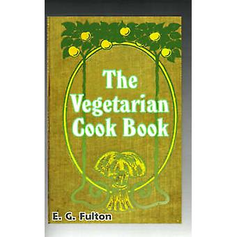 Vegetarian Cook Book Substitutes for Flesh Foods by Fulton & E. G.