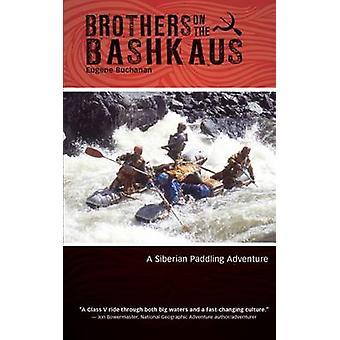 Brothers on the Bashkaus A Siberian paddling adventure by Buchanan & Eugene