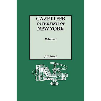 Gazetteer of the State of New York 1860. Reprinted with an Index of Names Compiled by Frank Place. In Two Volumes. Volume I by French & J. H.