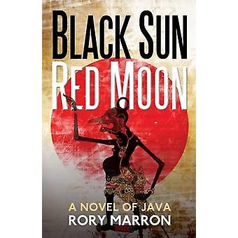 Black Sun Red Moon A Novel of Java by Marron & Rory