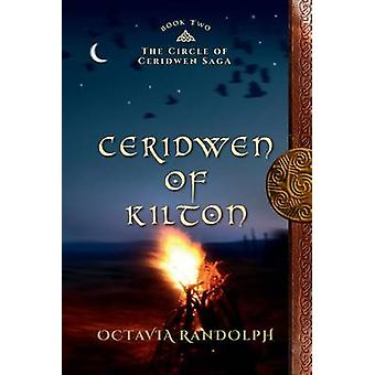Ceridwen of Kilton Book Two of The Circle of Ceridwen Saga by Randolph & Octavia
