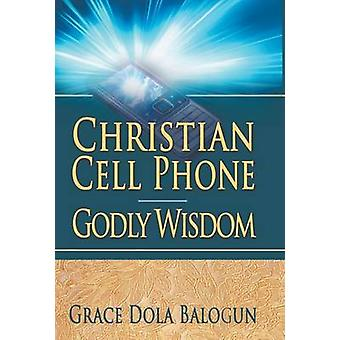 Christian Cell Phone Godly Wisdom by Balogun & Grace Dola