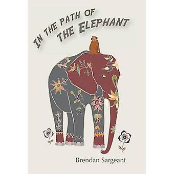 In the Path of the Elephant by Sargeant & Brendan