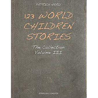 123 World Children Stories The Collection  Volume 3 by Healy & Patrick