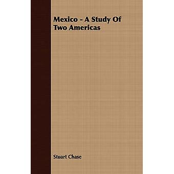 Mexico  A Study Of Two Americas by Chase & Stuart