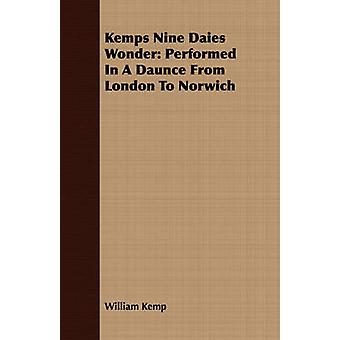 Kemps Nine Daies Wonder Performed In A Daunce From London To Norwich by Kemp & William