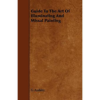Guide to the Art of Illuminating and Missal Painting by Audsley & George Ashdown