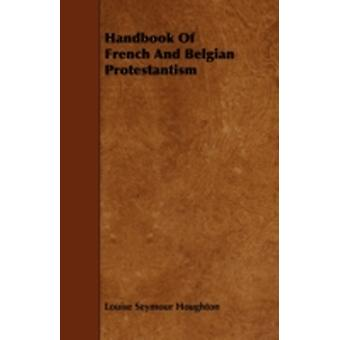 Handbook Of French And Belgian Protestantism by Houghton & Louise Seymour