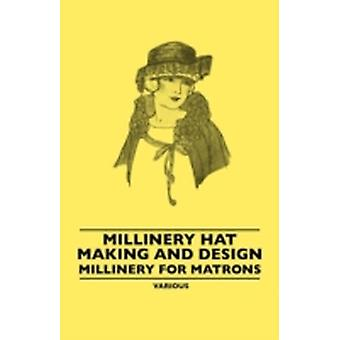 Millinery Hat Making and Design  Millinery for Matrons by Various