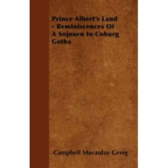 Prince Alberts Land  Reminiscences Of A Sojourn In Coburg Gotha by Greig & Campbell Macaulay