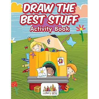 Draw the Best Stuff Activity Book by Activity Attic Books