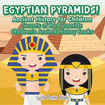 Egyptian Pyramids Ancient History for Children Secrets of the Pyramids  Childrens Ancient History Books by Left Brain Kids