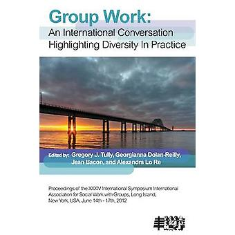 Group Work An International Conversation Highlighting Diversity in Practice by Tully & Gregory J.