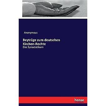 Beytrge zum deutschen KirchenRechte Das Synodatikum by Anonymous
