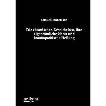 Die chronischen Krankheiten ihre eigentmliche Natur und homopathische Heilung by Hahnemann & Samuel