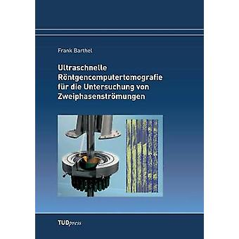 Ultraschnelle Rntgencomputertomografie fr die Untersuchung von Zweiphasenstrmungen by Barthel & Frank