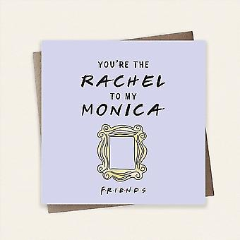 Cardology Friends Tv Show Youre The Rachel To My Monica Greeting Card