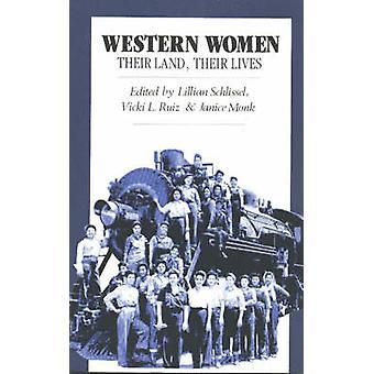Western Women Their Land Their Lives by Schlissel & Lillian