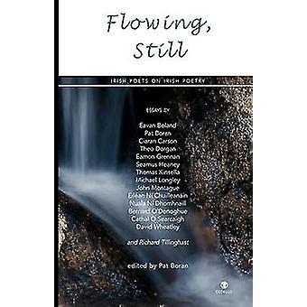 Flowing Still Irish Poets on Irish Poetry by Boran & Pat