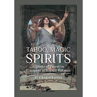 Taboo Magic Spirits A study of primitive elements in Roman religion by Burriss & Eli Edward