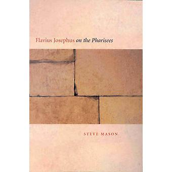 Flavius Josephus on the Pharisees - A Composition-Critical Study by St