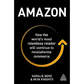 Amazon - How the World's Most Relentless Retailer will Continue to Rev