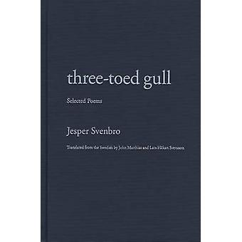 Three-toed Gull - Selected Poems by Lars-Hakan Svensson - Jesper Svenb