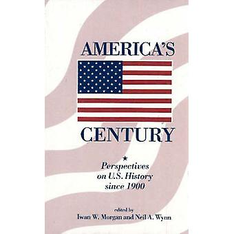 America's Century - Perspectives on U.S. History Since 1900 by Iwan W.