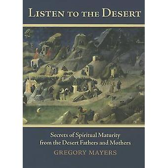 Listen to the Desert - Secrets of Spiritual Maturity from the Desert F