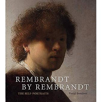 Rembrandt by Rembrandt - The Self-Portraits by Pascal Bonafoux - 97814