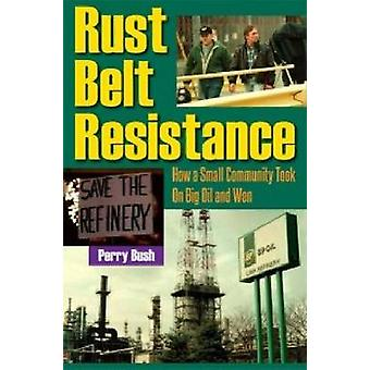 Rust Belt Resistance - How a Small Community Took on Big Oil and Won b