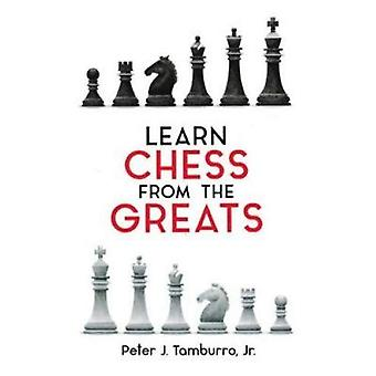 Learn Chess From The Greats by Peter J Tamburro Jr - 9781861187161 Bo