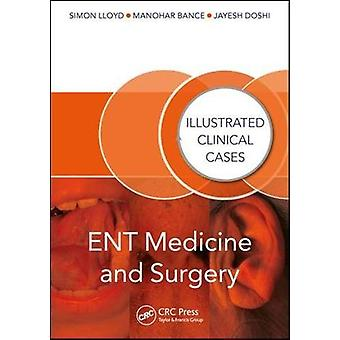 ENT Medicine and Surgery - Illustrated Clinical Cases by Jayesh Doshi