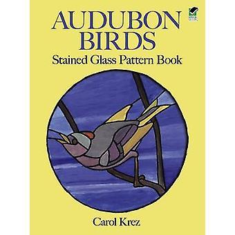 Audubon Birds Stained Glass Pattern Book by Carol Krez - 978048628625