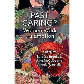 Past Caring? - Women - work and emotion by Barbara Brookes - 978198853